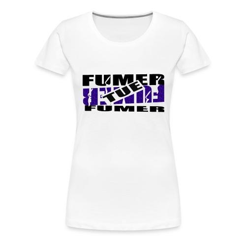 fumer tue - T-shirt Premium Femme