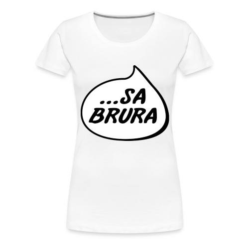 ...sa brura - Premium T-skjorte for kvinner