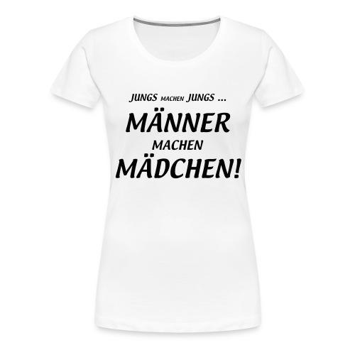 Männer machen Mädchen - Frauen Premium T-Shirt