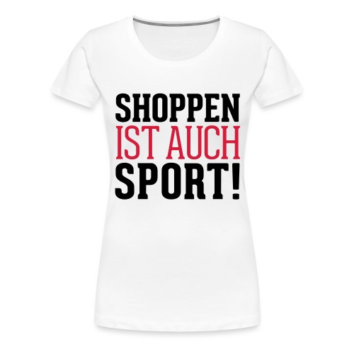 Shoppen ist auch Sport! - Frauen Premium T-Shirt