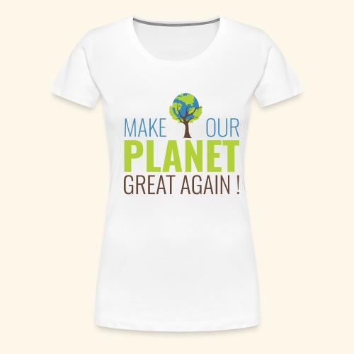 Make our planet great again - T-shirt Premium Femme