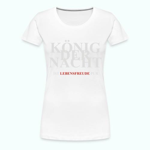 KÖNIG DER NACHT - Frauen Premium T-Shirt