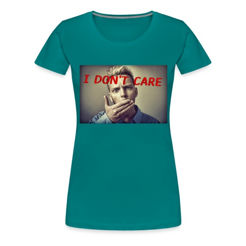 I don't care shirt - Women's Premium T-Shirt