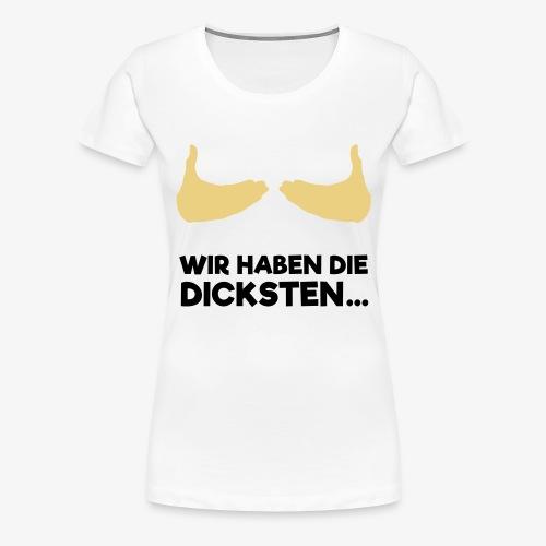 Wir haben die dicksten... - Frauen Premium T-Shirt