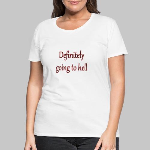 Definitely going to hell - Women's Premium T-Shirt