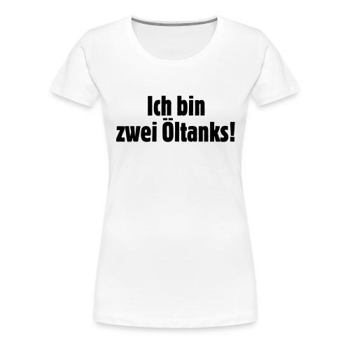 ich_bin_zwei_oeltanks - Frauen Premium T-Shirt
