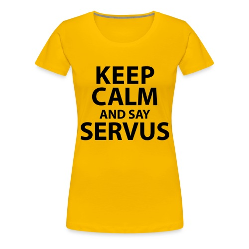 Keep calm and say Servus - Frauen Premium T-Shirt