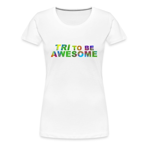 Tri to be Awesome Color - Frauen Premium T-Shirt