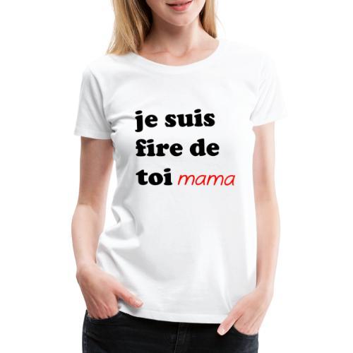 je suis fier de toi mama - Women's Premium T-Shirt