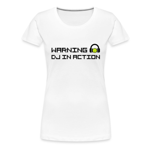 Warning DJ in Action - Vrouwen Premium T-shirt