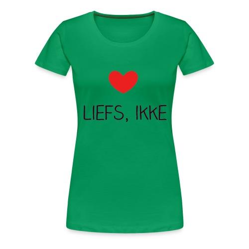 Liefs, ikke - Vrouwen Premium T-shirt