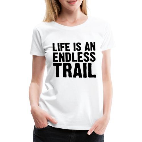 Life is an endless trail - Frauen Premium T-Shirt