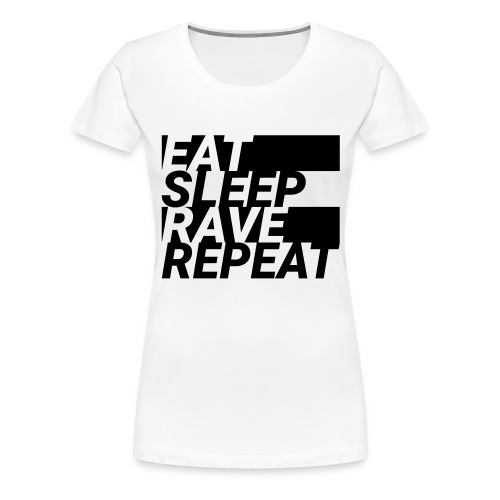 EAT SLEEP RAVE REPEAT - Frauen Premium T-Shirt