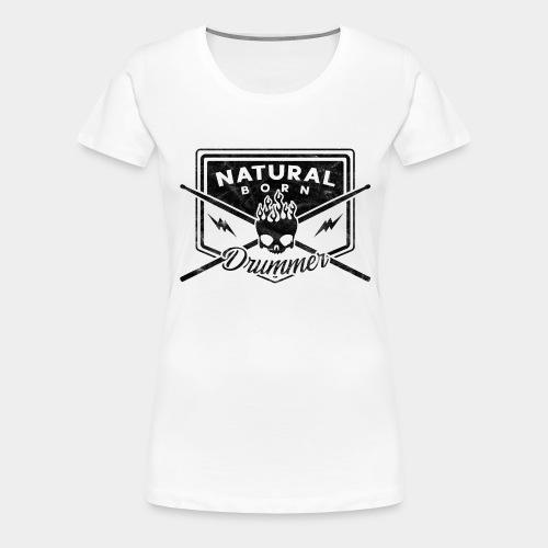 Natural Born Drummer - Frauen Premium T-Shirt