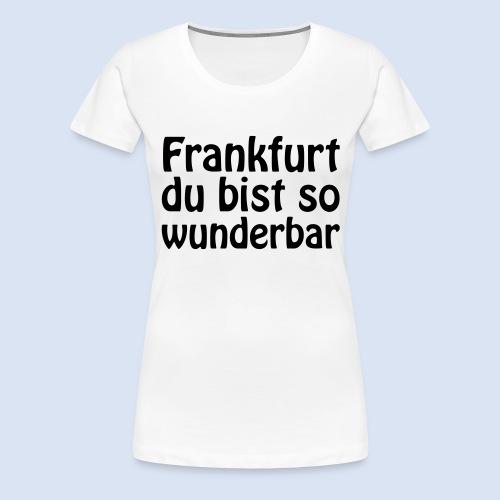 FRANKFURT Du bist so - Frauen Premium T-Shirt