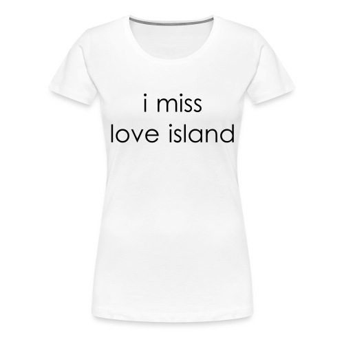I Miss Love Island - Women's Premium T-Shirt