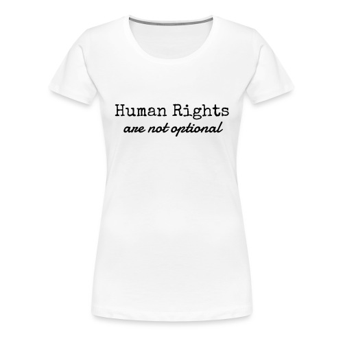 Human Rights are not optional - Women's Premium T-Shirt