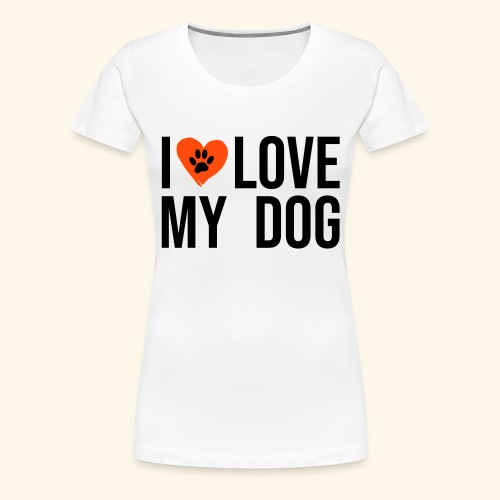 I Love my Dog - Frauen Premium T-Shirt