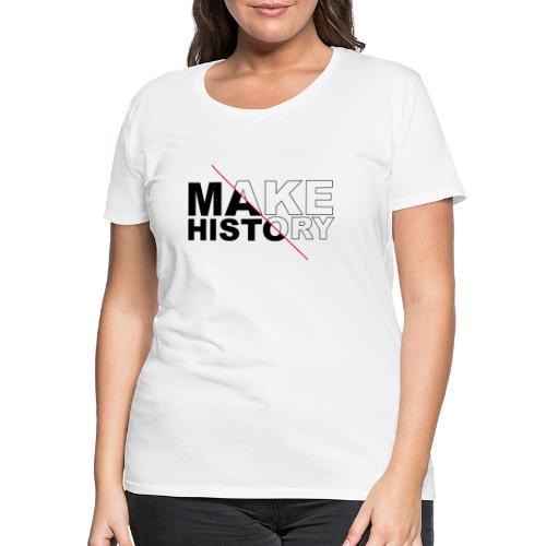 Make History - Camiseta premium mujer
