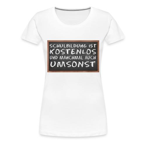 Schulbildung ist kostenlos - Frauen Premium T-Shirt