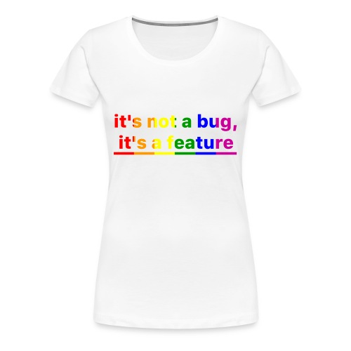 It's not a bug, it's a feature (Rainbow pride( - Camiseta premium mujer