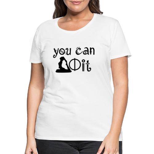 Yoga - You can Do It - Frauen Premium T-Shirt