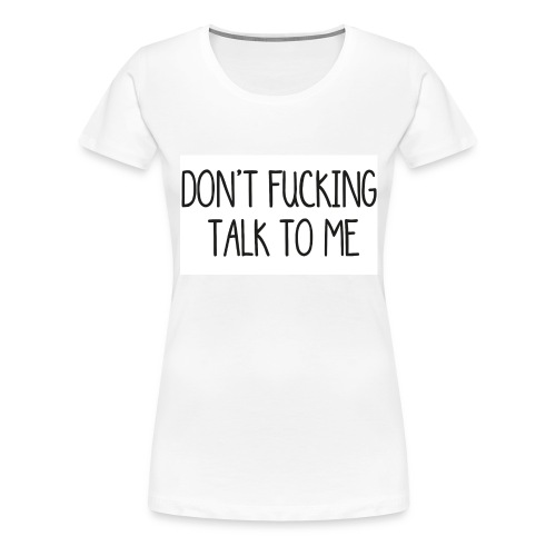 DONT F***ING TALK TO ME phone 4/4s - Maglietta Premium da donna