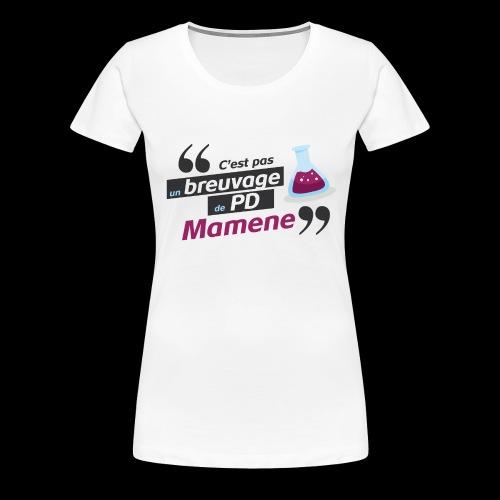 Ce genre de breuvage de PD, Mamene ! - T-shirt Premium Femme