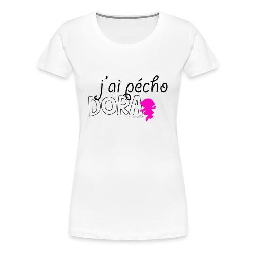 J'ai pécho Dora ! - T-shirt Premium Femme