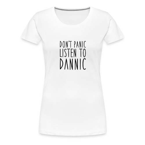 dont panic listen to dann - Women's Premium T-Shirt