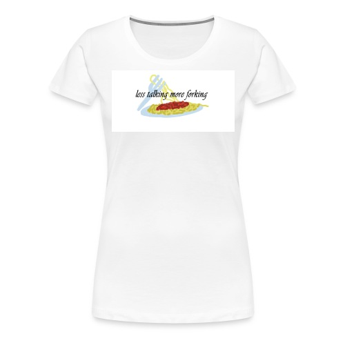 less talking more forking - Women's Premium T-Shirt