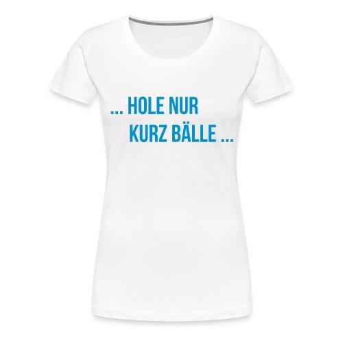 Funtennis Sprüche - kurz Bälle - Frauen Premium T-Shirt