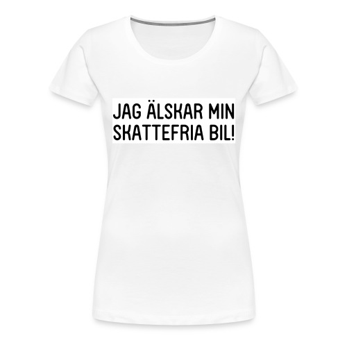 Jag älskar min skattefria bil - Premium-T-shirt dam