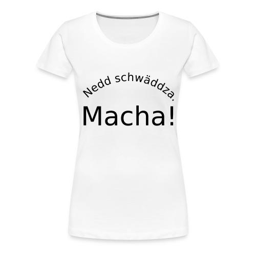Nedd schwäddza. Macha! - Frauen Premium T-Shirt