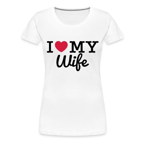 I Love My Wife - T-shirt Premium Femme
