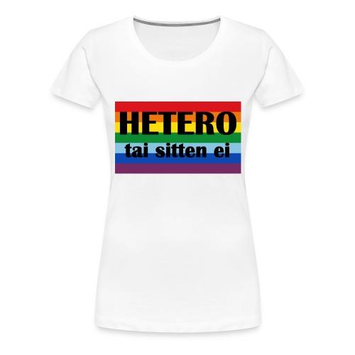Hetero tai sitten ei - Naisten premium t-paita