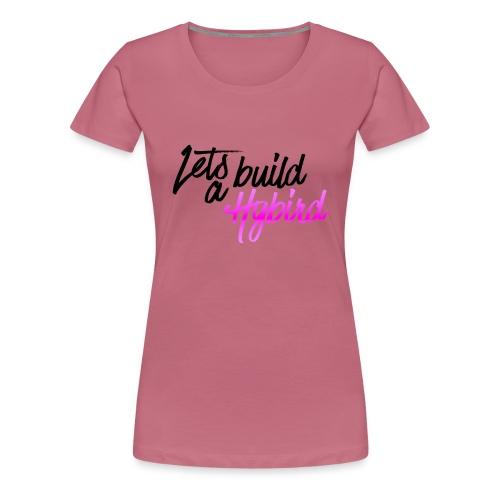 Lets Build A hybrid - Women's Premium T-Shirt