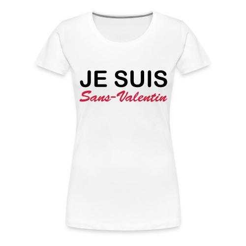 Je suis Sans-Valentin - T-shirt Premium Femme