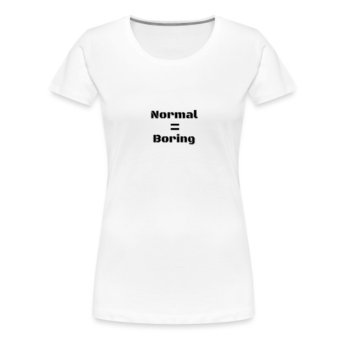 Normal is Boring premium womens t-shirt - Women's Premium T-Shirt