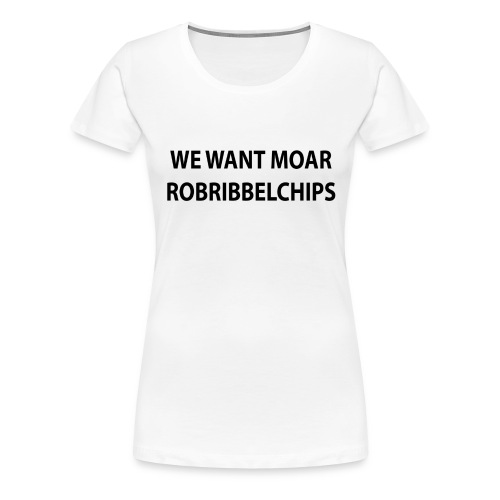 We want Moar RobRibbelchips T-Shirt (Female) - Women's Premium T-Shirt