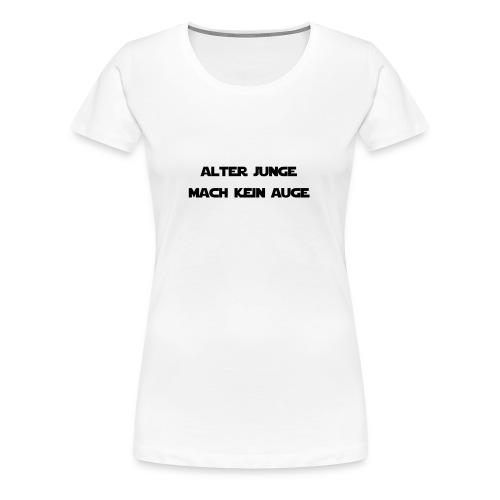 Mach Kein Auge Alter - Frauen Premium T-Shirt