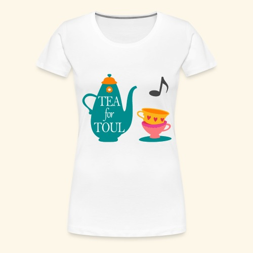 Tea for Toul - T-shirt Premium Femme