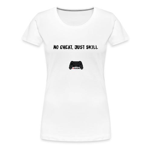 No Cheat, Just Skill / VERENA - Frauen Premium T-Shirt