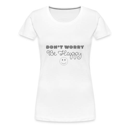 Don't Worry - Be happy - Women's Premium T-Shirt