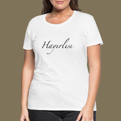 Hayirlisi - Frauen Premium T-Shirt