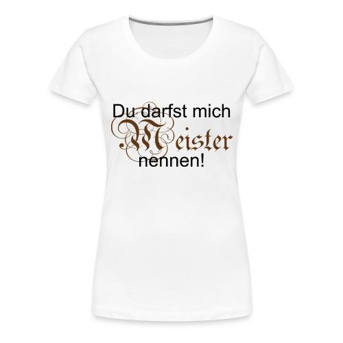 Du darfst mich Meister - Frauen Premium T-Shirt