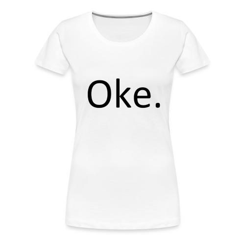 Oke-_T-shirt_PNG-png - Vrouwen Premium T-shirt