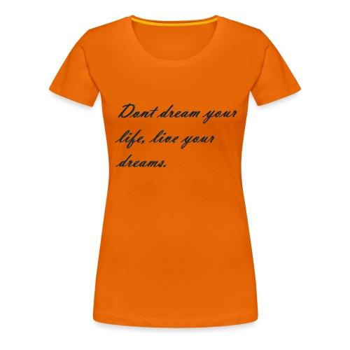 Don t dream your life live your dreams - Women's Premium T-Shirt