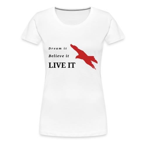 Dream Believe Live - Frauen Premium T-Shirt