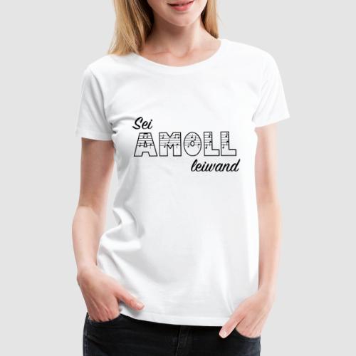 Sei AMOLL leiwand - Frauen Premium T-Shirt
